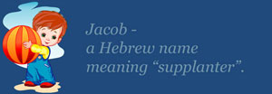 boy name meaning - jacob